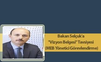 """Bakan Selçuk'a """"Vizyon Belgesi"""" Tavsiyesi  (MEB Yönetici Görevlendirme)"""