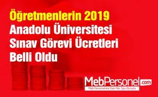 Öğretmenlerin 2019 Anadolu Üniversitesi Sınav Görevi Ücretleri Belli Oldu