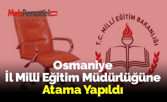 Osmaniye İl Milli Eğitim Müdürlüğüne Atama Yapıldı