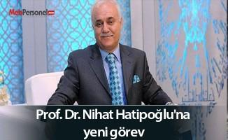 Prof. Dr. Nihat Hatipoğlu'na yeni görev
