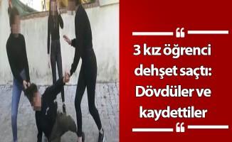 3 kız öğrenci dehşet saçtı: Dövdüler ve kaydettiler