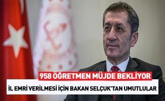 958 Öğretmen Bakan Selçuk'tan Müjdeli Haber Bekliyor