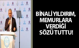 BİNALİ YILDIRIM, MEMURLARA VERDİĞİ SÖZÜ TUTTU!