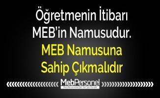 Öğretmenin İtibarı MEB'in Namusudur. MEB Namusuna Sahip Çıkmalıdır