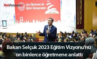 Bakan Selçuk 2023 Eğitim Vizyonu'nu on binlerce öğretmene anlattı
