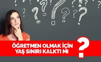 Öğretmen olmak için yaş sınırı kalktı mı?