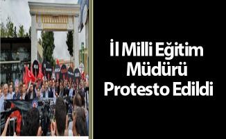 İl Milli Eğitim Müdürü Protesto Edildi