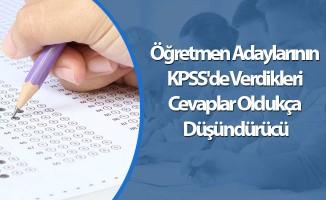 Öğretmen Adaylarının KPSS'de Verdikleri Cevaplar Oldukça Düşündürücü