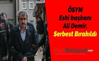 ÖSYM Eski başkanı Ali Demir, Serbest Bırakıldı
