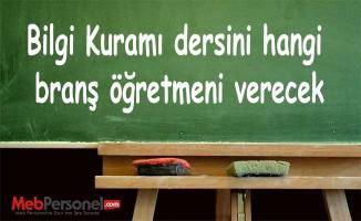 Bilgi Kuramı dersini hangi branş öğretmeni verecek?