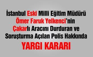 Eski İstanbul İl MEM Müdürünün Aracını Durduran Polise İyi Haber