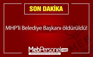 MHP'li Belediye Başkanı öldürüldü!