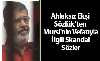 Ahlaksız Ekşi Sözlük'ten Mursi'nin Vefatıyla İlgili Skandal Sözler