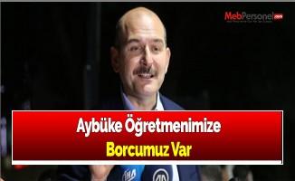 Bakan Soylu: Aybüke Öğretmenimize Borcumuz Var