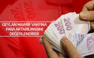 Geylan Türkiye Maarif Vakfı'na Kaynak Aktarılmasını Değerlendirdi