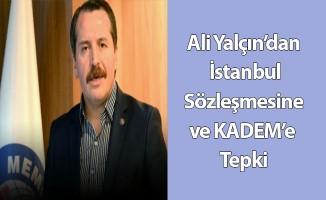 Ali Yalçın'dan İstanbul Sözleşmesine ve KADEM'e Tepki