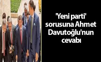 'Yeni parti' sorusuna Ahmet Davutoğlu'nun cevabı