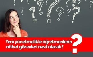 Yeni yönetmelikle öğretmenlerin nöbet görevleri nasıl olacak?