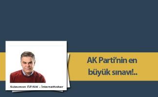 AK Parti'nin en büyük sınavı!..