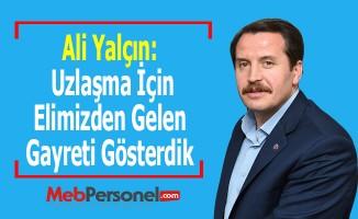 Ali Yalçın: Uzlaşma İçin Elimizden Gelen Gayreti Gösterdik