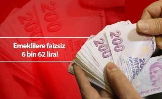 Emeklilere faizsiz 6 bin 62 lira!