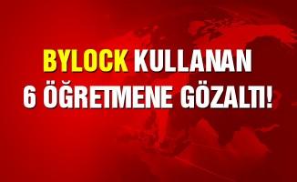 ByLock kullanıcısı 6 öğretmen hakkında gözaltı kararı