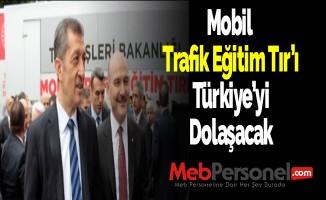 Mobil Trafik Eğitim Tır'ı Türkiye'yi Dolaşacak