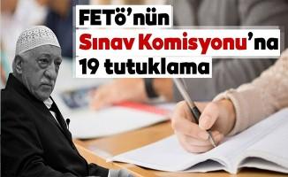 FETÖ'nün Sınav Komisyonuna 19 tutuklama