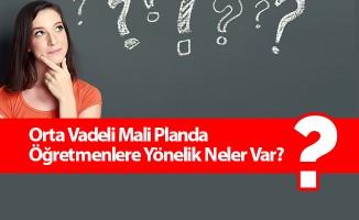 Orta Vadeli Mali Planda Öğretmenlere Yönelik Neler Var?