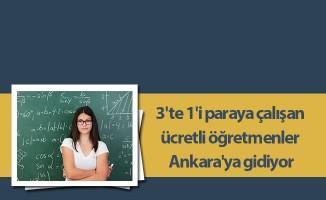 3'te 1'i paraya çalışan ücretli öğretmenler Ankara'ya gidiyor