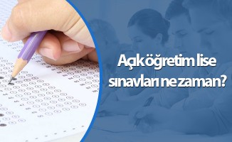 Açık öğretim lise sınavları ne zaman?