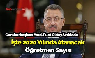 Cumhurbaşkanı Yardımcısı Fuat Oktay 2020 Yılında Atanacak Öğretmen Sayısını Açıkladı.