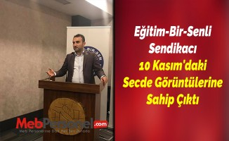 Eğitim-Bir-Senli Sendikacı 10 Kasım'daki Secde Görüntülerine Sahip Çıktı