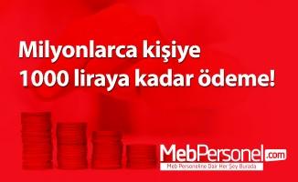 Milyonlarca kişiye 1000 liraya kadar ödeme!