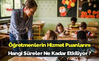 Öğretmenlerin Hizmet Puanlarını Hangi Süreler Ne Kadar Etkiliyor ?