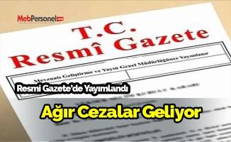 Resmi Gazete'de yayımlandı! Ağır cezalar geliyor