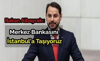 Albayrak: Merkez Bankasını İstanbul'a taşıyoruz