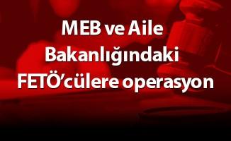MEB ve Aile Bakanlığındaki  FETÖ'cülere operasyon