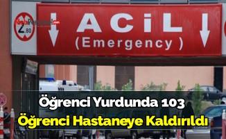 Öğrenci yurdunda 103 öğrenci hastaneye kaldırıldı