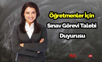 Öğretmenler İçin  Sınav Görevi Talebi  Duyurusu