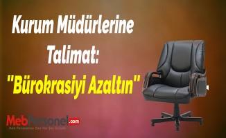 Kurum Müdürlerine Talimat: ''Bürokrasiyi Azaltın''