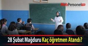 28 Şubat Mağduru Kaç öğretmen Atandı?