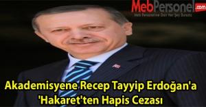 Akademisyene Recep Tayyip Erdoğan'a 'Hakaret'ten...