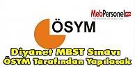 Diyanet MBST Sınavı ÖSYM Tarafından Yapılacak