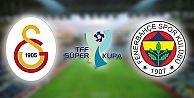 FB-GS Süper Kupa maçı ne zaman hangi kanal da