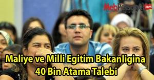 Maliye ve Milli Egitim Bakanligina 40 Bin Atama Talebi