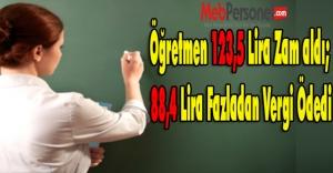Öğretmen 123,5 Lira Zam aldı; 88,4 Lira Fazladan Vergi Ödedi