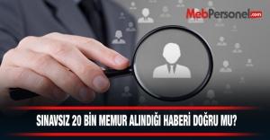 SINAVSIZ 20 BİN MEMUR ALINDIĞI HABERİ...