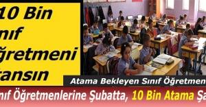 Sınıf Öğretmenlerine Şubatta, 10 Bin Atama Şart!