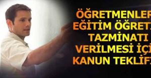 ÖĞRETMENLERE EĞİTİM ÖĞRETİM TAZMİNATI VERİLMESİ İÇİN KANUN TEKLİFİ!